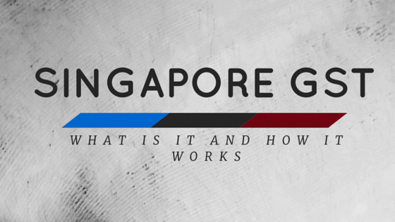 singapore-gst-what-is-it-and-how-does-it-work